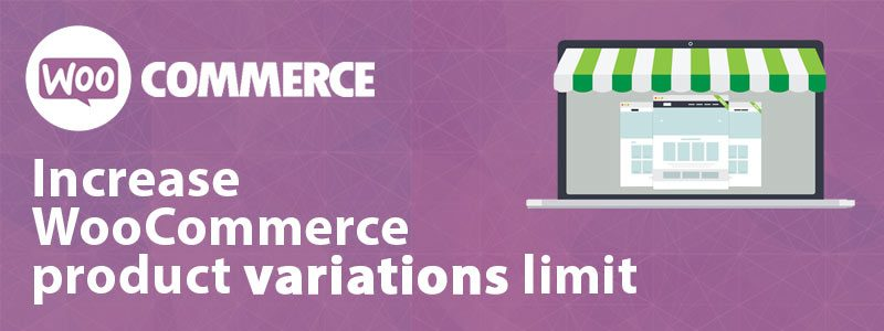 How to increase WooCommerce product variations limit 800x300 - How to create more than 50 product variations in WooCommerce