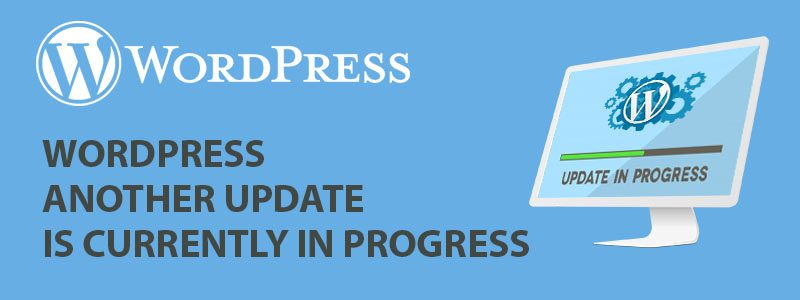 WordPress Another Update Is Currently In Progress 800x300 - WordPress Another Update Is Currently In Progress or WordPress Update Failed