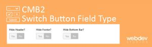 CMB2 Switch Button Field Type 300x93 - How To Create CMB2 Switch Button Meta Field Type