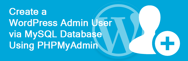WordPress-Admin-User-in-MySQL-Database-Using-PHPMyAdmin