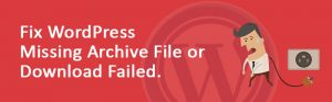 Fix WordPress Missing Archive File or Download Failed 300x93 - Fix WordPress Missing Archive File or Download Failed