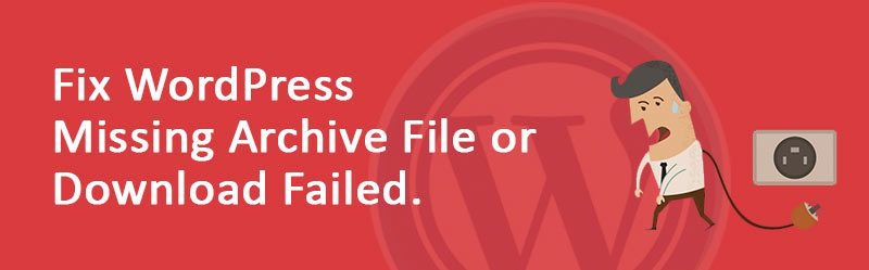 Fix WordPress Missing Archive File or Download Failed 800x249 - Fix WordPress Missing Archive File or Download Failed