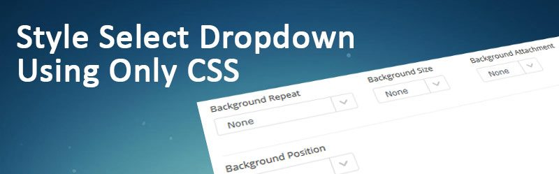 Style HTML Select Box Using Only CSS 800x249 - How To Style HTML Select Dropdown Using Only CSS