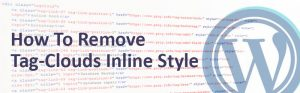 how to remove tag clouds inline style 300x93 - How To Remove Tag-Clouds Inline Style