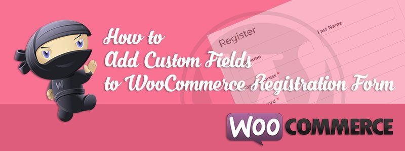 Custom Fields to WooCommerce Registration Form 800x300 - Custom Fields to WooCommerce Registration Form
