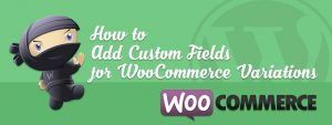 How to Add Custom Fields for WooCommerce Variations 300x113 - How to Add WooCommerce Custom Fields for Variations