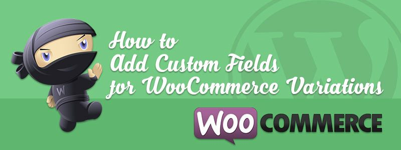 How to Add Custom Fields for WooCommerce Variations 800x300 - How to Add WooCommerce Custom Fields for Variations