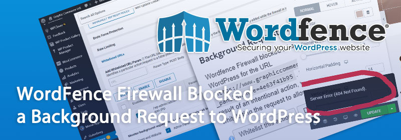 wordfence firewall blocked a background request to wordpress - WordFence Blocked a Background Request to WordPress