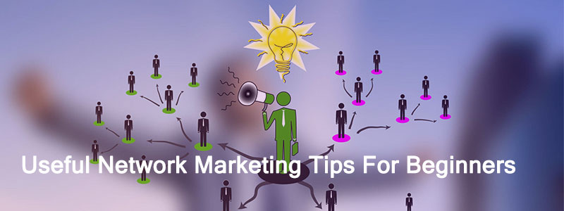 Network Marketing Tips For Beginners - 4 Useful Network Marketing Tips For Beginners