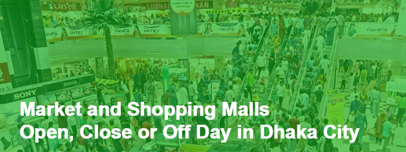 Market and Shopping Malls Open Close or Off Day in Dhaka City - Markets and Shopping Malls Open, Close or Off Day in Dhaka City