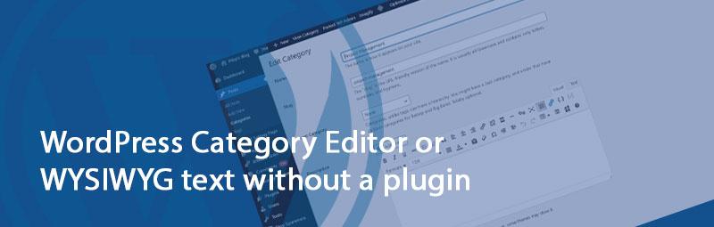 WordPress Category Editor or WYSIWYG text without a plugin - WordPress Category Editor or WYSIWYG text without a plugin